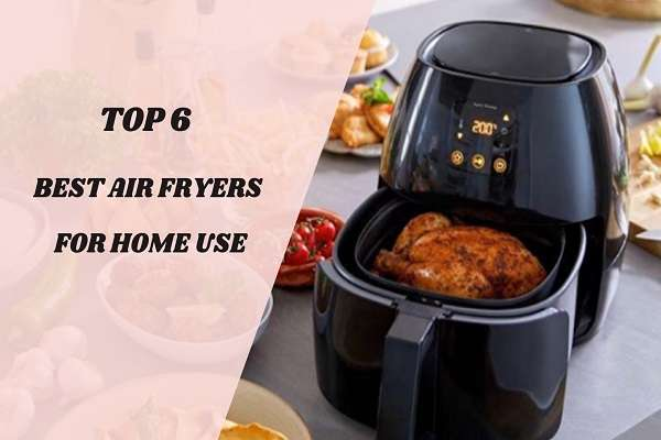 Read more about the article Top 6 Best Air Fryers For Home Use